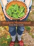 Modern homestead : grow, raise, create